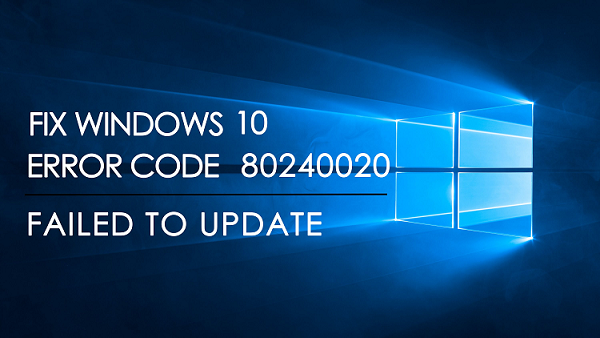 Fix Windows 10 Error Code 80240020